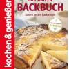 Kochen & Genießen: Das große Backbuch: Unsere besten Backrezepte