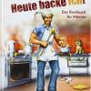 Heute backe ich!: Das Backbuch für Männer