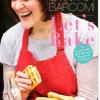 Let's Bake: 70 wundervolle Back-Rezepte, die perfekt gelingen