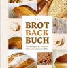 Das Brotbackbuch: Grundlagen und Rezepte für ursprüngliches Brot
